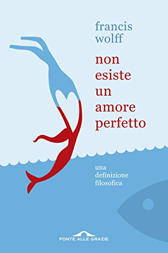 Non esiste un amore perfetto: Una definizione filosofica