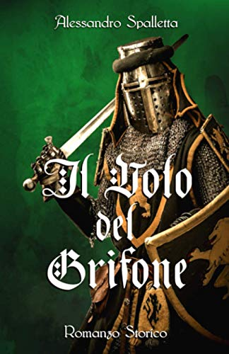 Il Volo del Grifone: Il destino di un eroe. Il romanzo storico del medioevo italiano